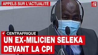 CPI : comparution de l'ex-milicien de la Seleka, Mahamat Saïd • RFI