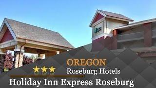 Holiday Inn Express Roseburg - Roseburg Hotels, Oregon