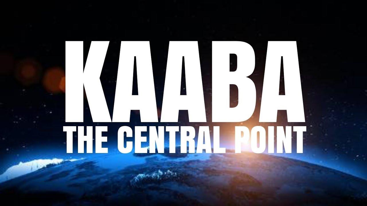 KAABA THE CENTRAL POINT OF THE EARTH - Shaykh Asrar Rashid