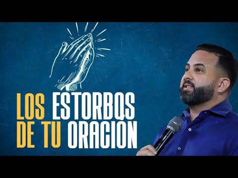 Pastor Otoniel Font - Los Estorbos de tu Oración