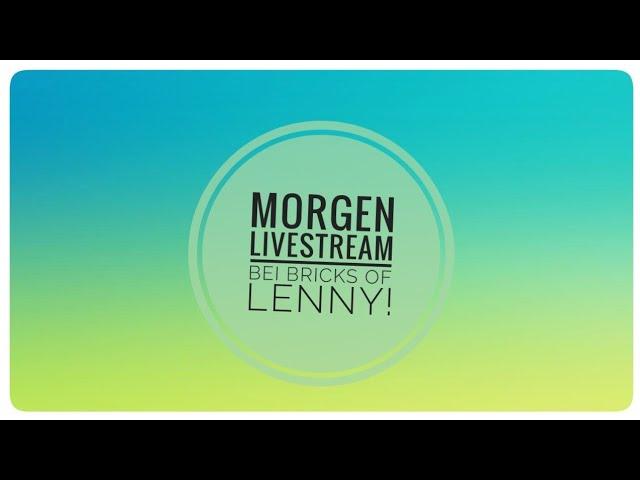 Morgen 19:30 Uhr zweiter Livestream bei Bricks of Lenny!