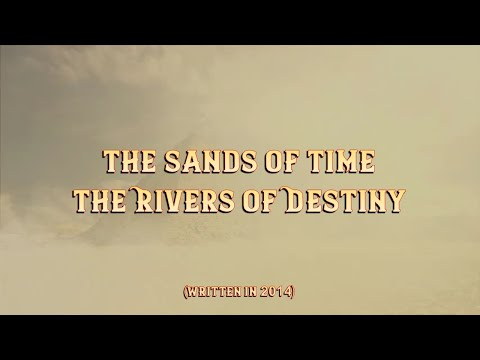 The Sands of Time -- The Rivers of Destiny...