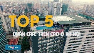 [Zing.vn] Top 5 quán cafe trên cao tại Hà Nội