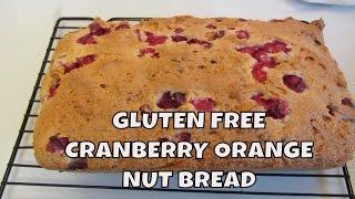Cranberry Orange Nut Bread ~ Gluten Free