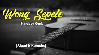 Download lagu Wong Sepele - Ndarboy Genk [Akustik Karaoke - Female] versi Woro Widowati