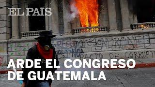 PROTESTAS | Arde el congreso de Guatemala