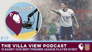 The Villa View Podcast #19   IS BARRY OUR BEST PREMIER LEAGUE PLAYER EVER?