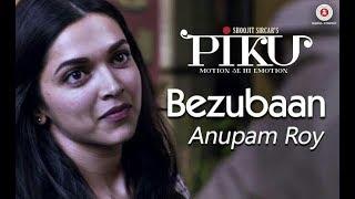 Bezubaan - Piku | Anupam Roy | Amitabh bachchan, Deepika padukone, Irfan kahan|