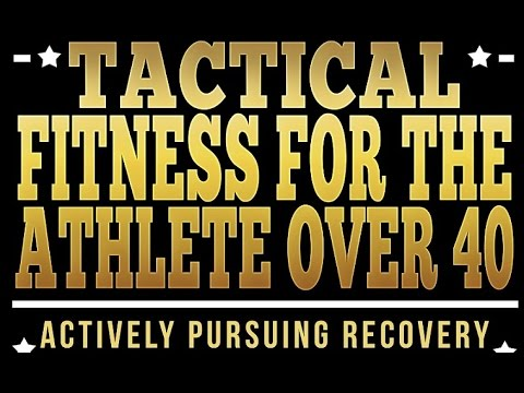 Tactical Fitness for the Athlete Over 40 - Interview on Training, Recovery, and Maintenance
