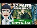 27 FAITS SURPRENANTS SUR LE MOYEN ÂGE !!