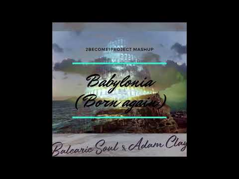 "BABYLONIA ""BORN AGAIN"" - (2BECOME1PROJECT) MASHUP"