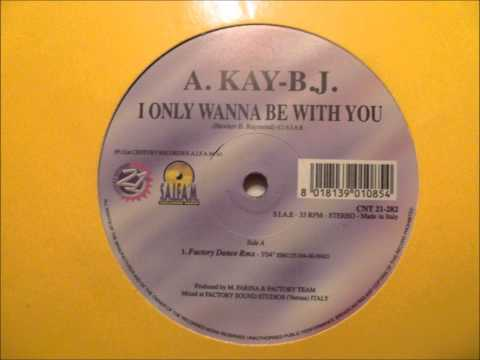 A. Kay-B.J. - I Only Wanna Be With You