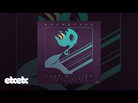 Luke Million - Archetype feat. Jeswon (Tyler Touché Remix)