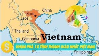 Khám phá 10 tỉnh thành giàu nhất Việt Nam #1