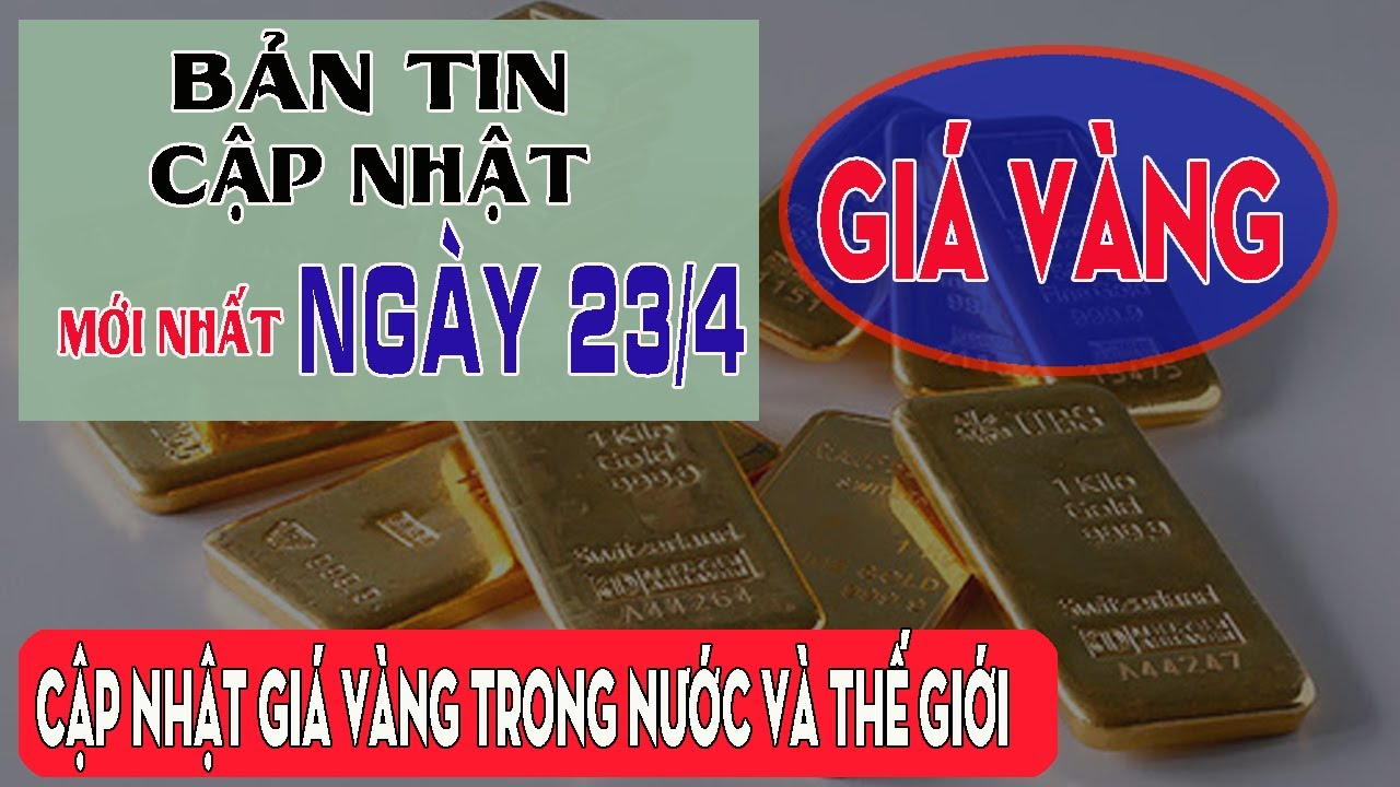 Giá vàng hôm nay mới nhất ngày 23/4: Thế giới Tăng Mạnh Chờ Giá vàng 9999