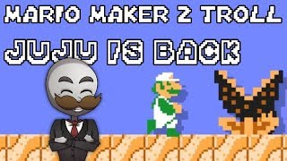 MASTER OF TROLL LEVELS : Juju is BACK - Mario Maker 2