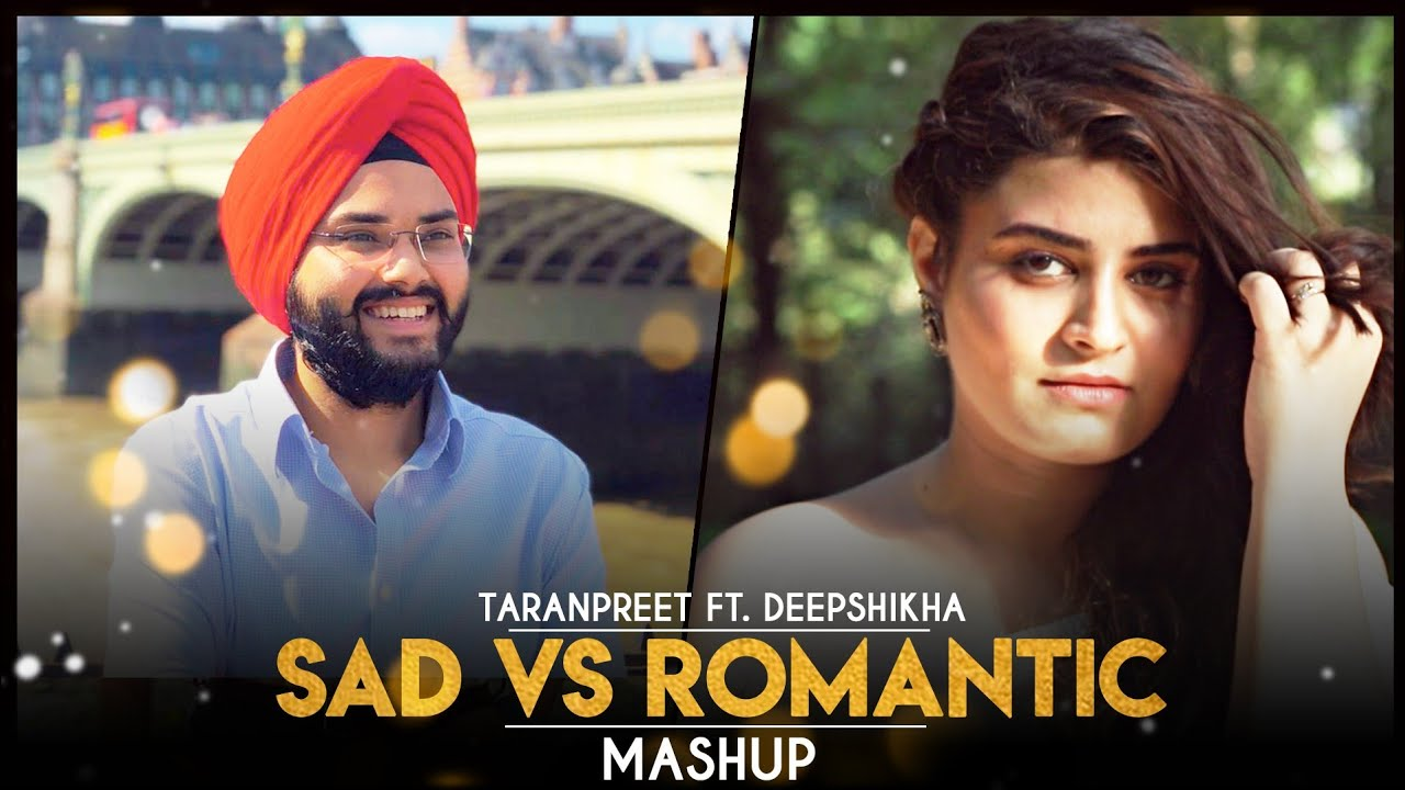 Sad Vs Romantic Mashup | Taranpreet FT. Deepshikha | Bollywood Song Old TO New Mashup Find out think