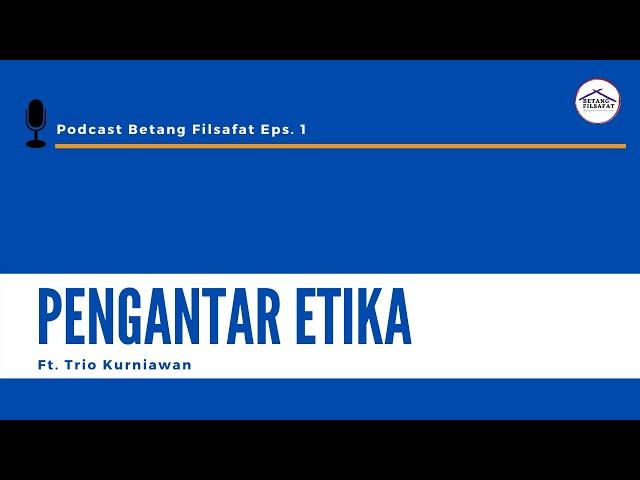 [PODCAST Eps. 1] PENGANTAR ETIKA Ft. Trio Kurniawan