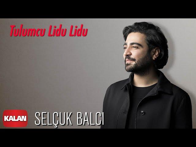 Selçuk Balcı - Tulumcu Lidu Lidu [ Vargit Zamanı © 2020 Kalan Müzik ]