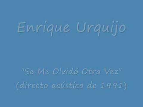 Enrique Urquijo - Se Me Olvidó Otra Vez