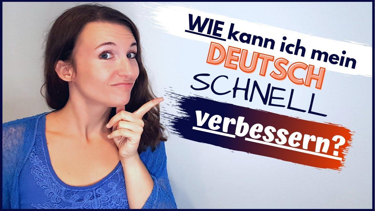 Wie kann ich mein Deutsch schnell verbessern bzw