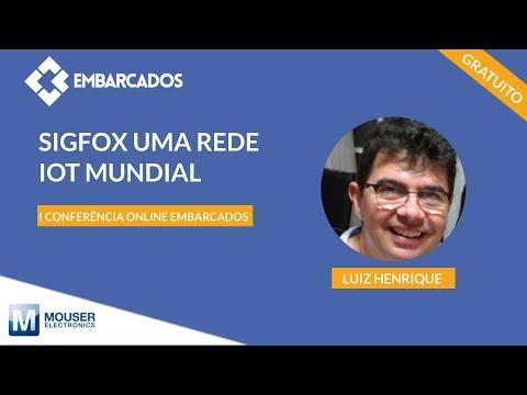 I Conferência online Embarcados: Sigfox uma rede IoT mundial