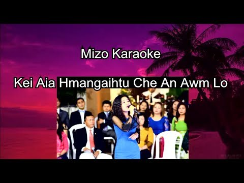 """Mizo Karaoke """"Kei Aia Hmangaihtu Che An Awm Lo""""  (Lawmkimi Ralte)"""