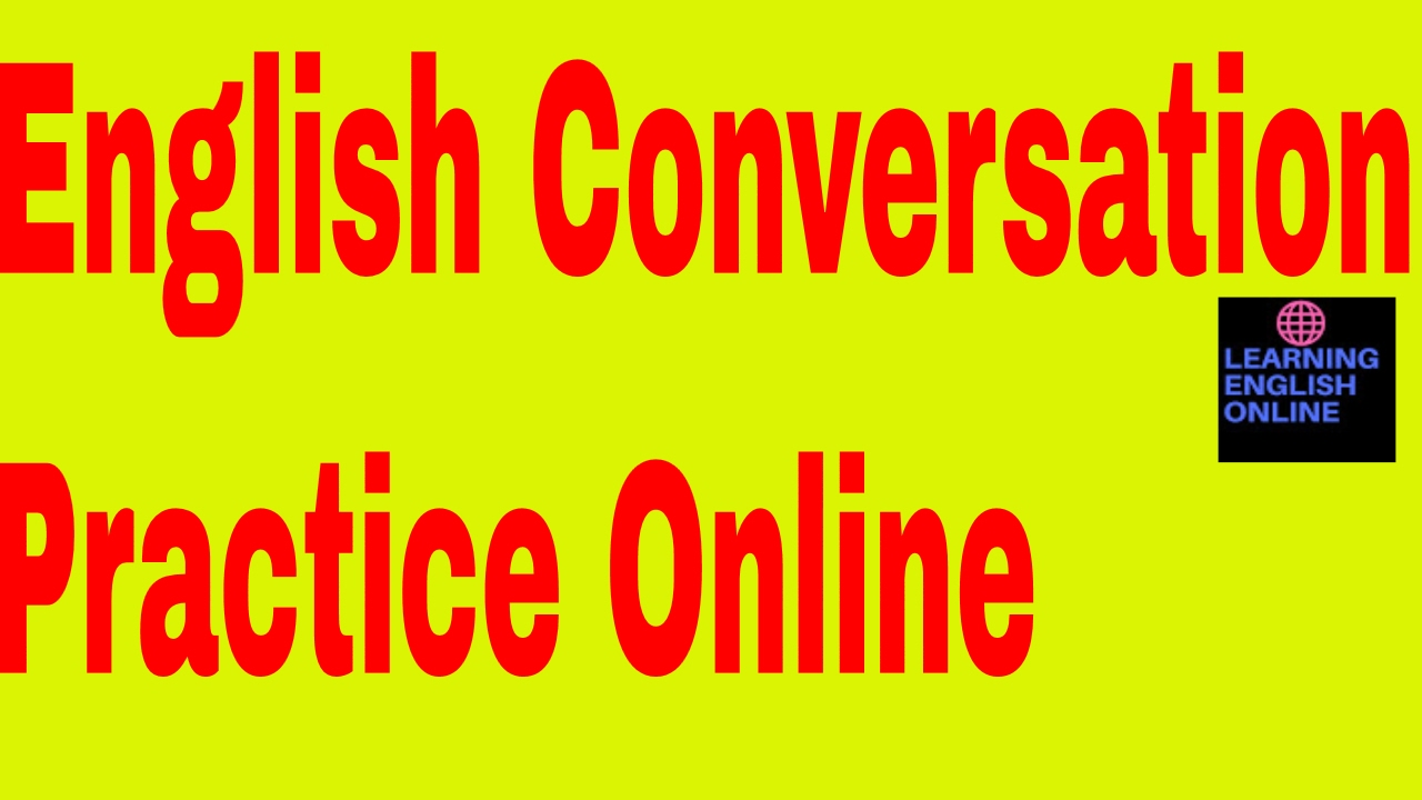 English Conversation Practice Online free By An Indian English ...