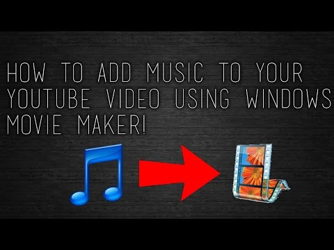 How To Add Music to Your YouTube  Using Windows Movie Maker!