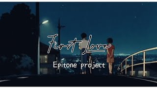 Epitone Project – First Love [Easy Lyrics/sub indo]