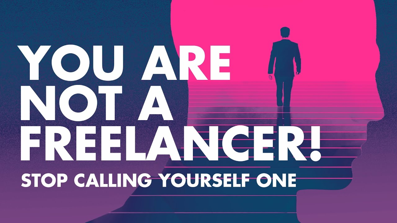 🔴 You are not a FREELANCER! Stop acting like one