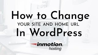 InMotion Hosting: How to Change Your Site and Home URL in WordPress