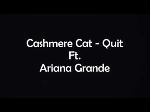 Cashmere cat - Quit ft. Ariana grande Lyrics