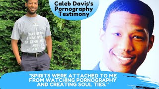 Episode 6: Watching Pornography Created Soul Ties & Attached Spirits To Me (Caleb Davis' Testimony)