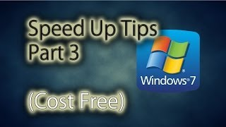 Windows 7: Speed Up Tips (Cost Free) - Part 3