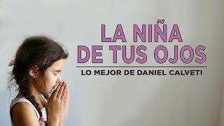 Música Cristiana | La Niña De Tus Ojos | Lo Mejor De Daniel Calveti