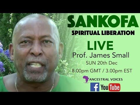 Sankofa: Spiritual Liberation with Prof. James Small   20 Dec 2020