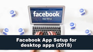 Facebook App Setup for desktop apps (2018)