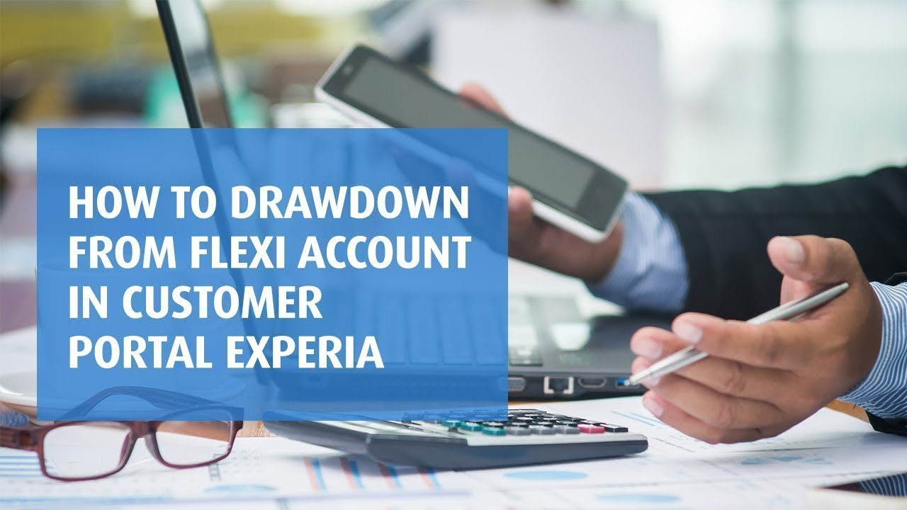 How To Drawdown Funds From Flexi Account