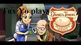 Tux Yo plays DinerTown Detective Agency