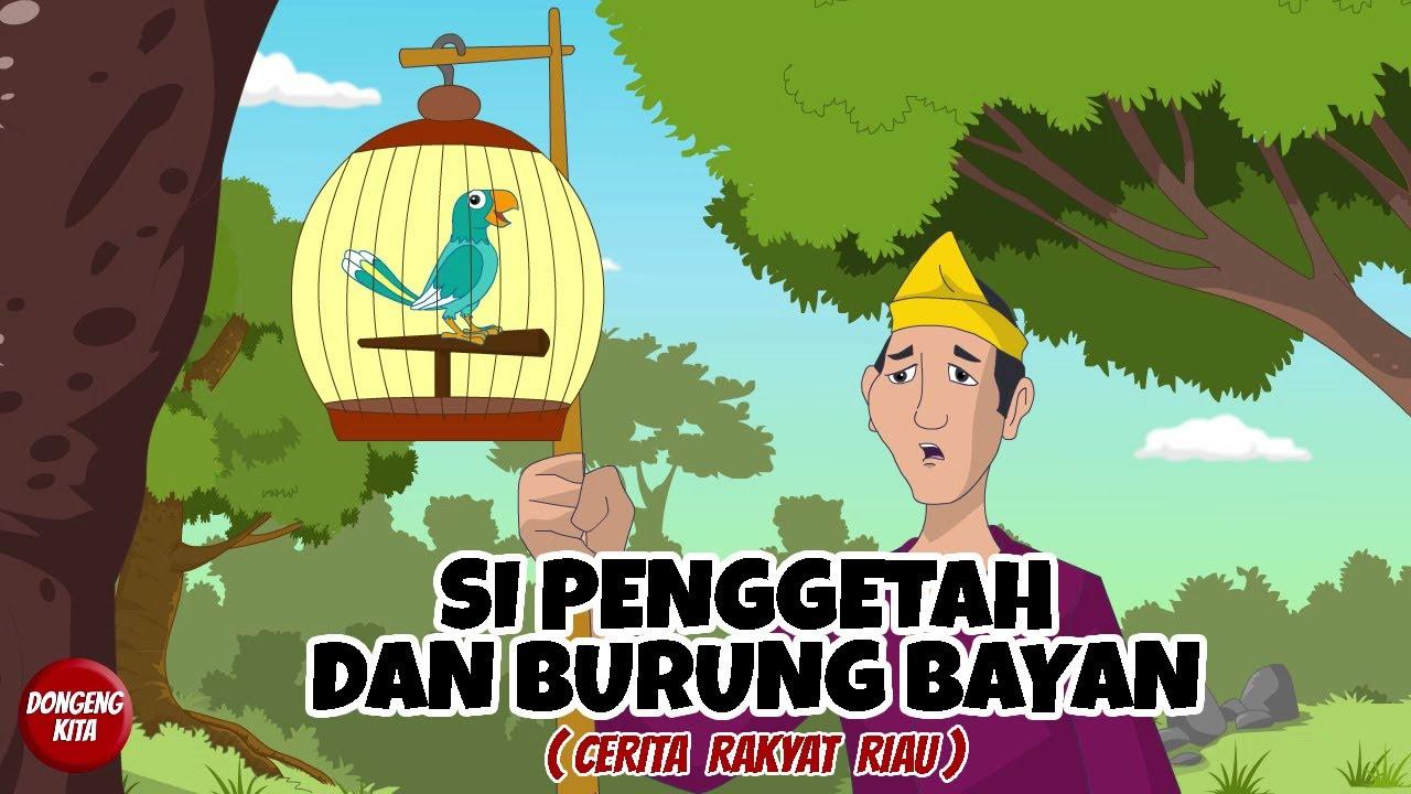 SI PENGGETAH DAN BURUNG BAYAN ~ Cerita Rakyat Provinsi Riau  | Dongeng Kita