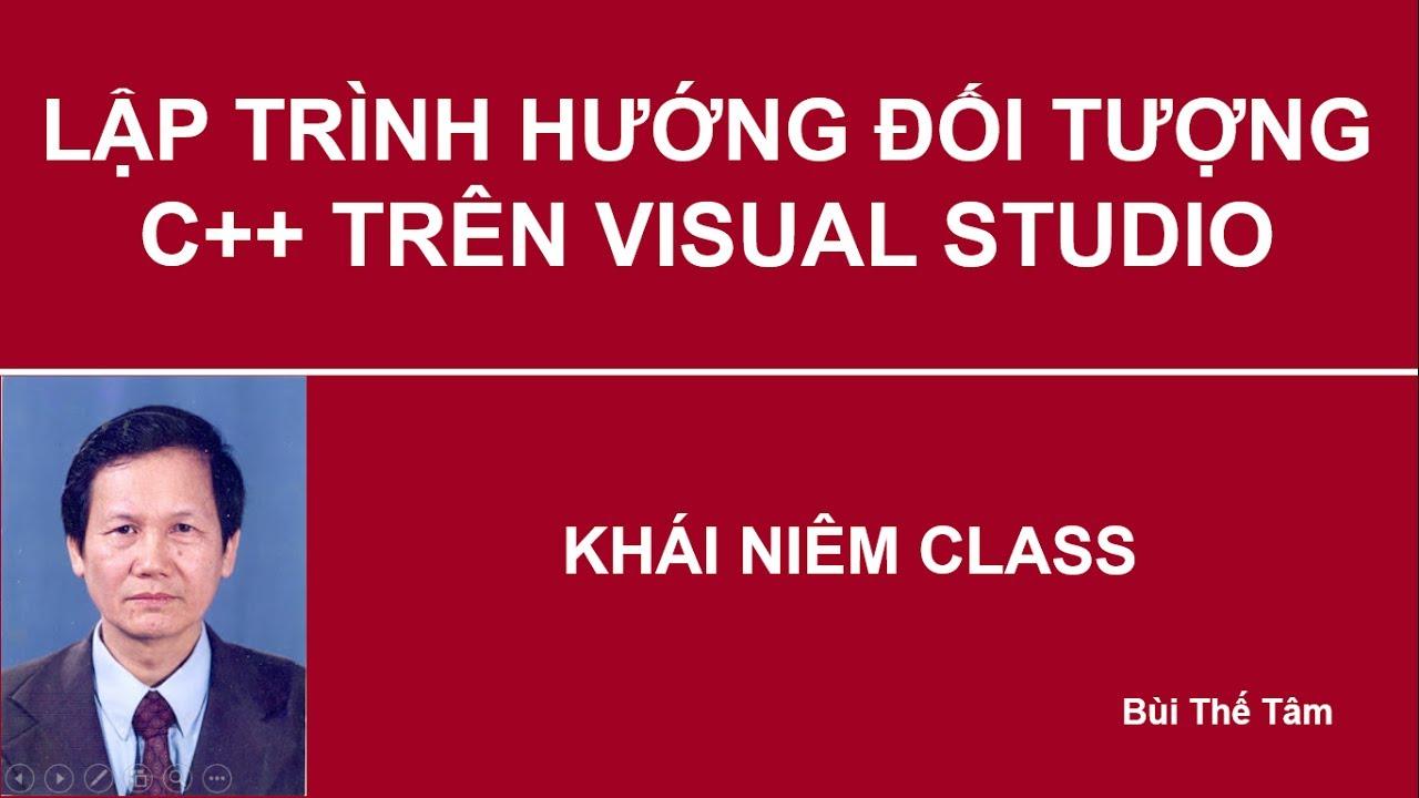 Lập trình hướng đối tượng C++ – Bài 50. Khái niệm lớp (class) – Bui The Tam