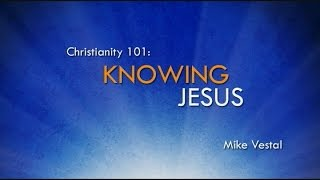 1 knowing jesus   christianity 101