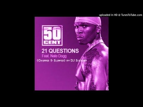"""50 Cent ft. Nate Dogg  - """" 21 Questions """" (Chopped & Slowed) by DJ Sizzurp"""