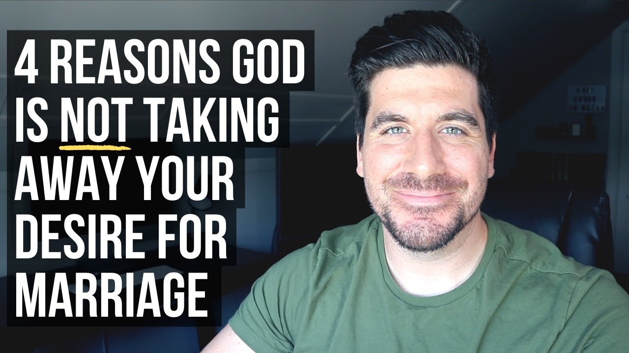 If God Is Not Taking Away Your Desire for Marriage, It Means . . .