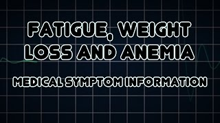 Fatigue, Weight loss and Anemia (Medical Symptom)