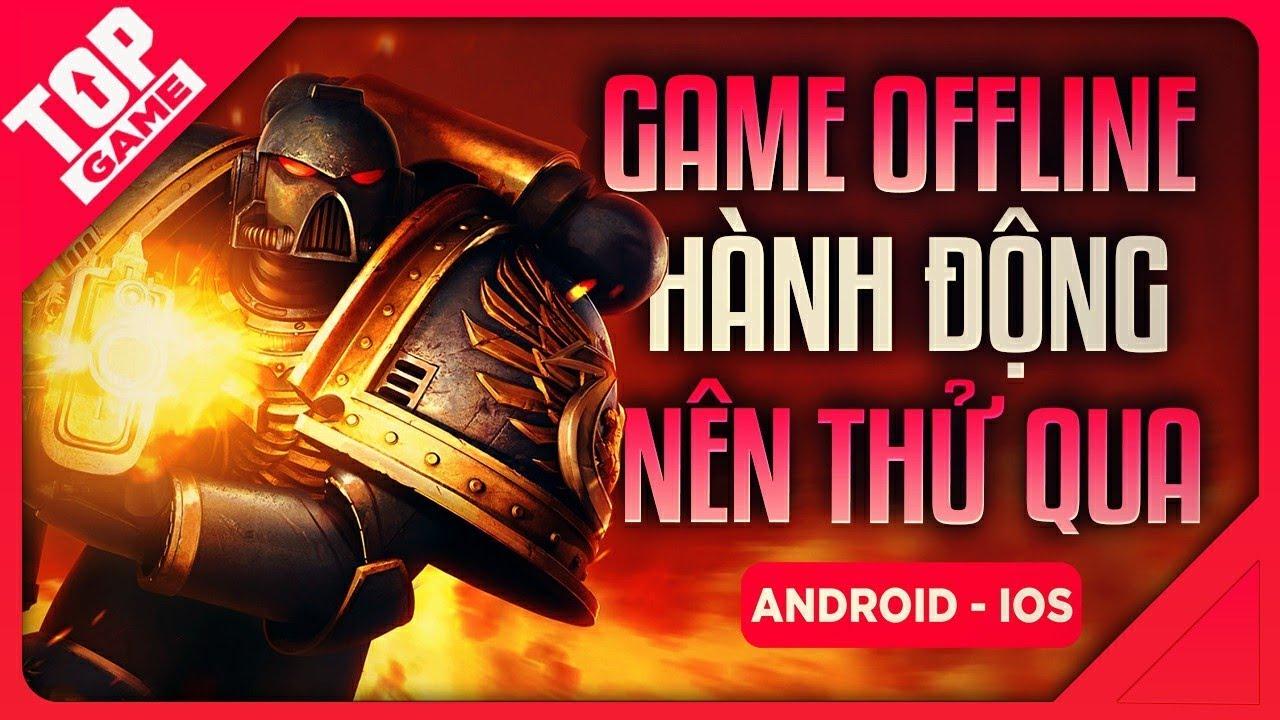 [Topgame] Top game Offline Hành Động Hay Khó Đỡ 2019 | Android – IOS