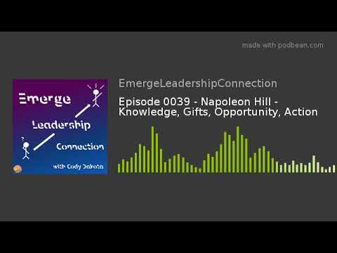Episode 0039 - Napoleon Hill - Knowledge, Gifts, Opportunity, Action