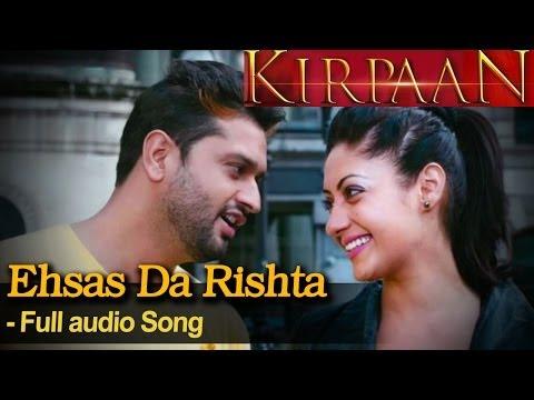 Ehsas Da Rishta  - Full audio Song - 'KIRPAAN - The Sword of Honour'