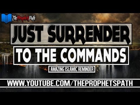 Just Surrender To The Commands ᴴᴰ | Amazing Islamic Reminder